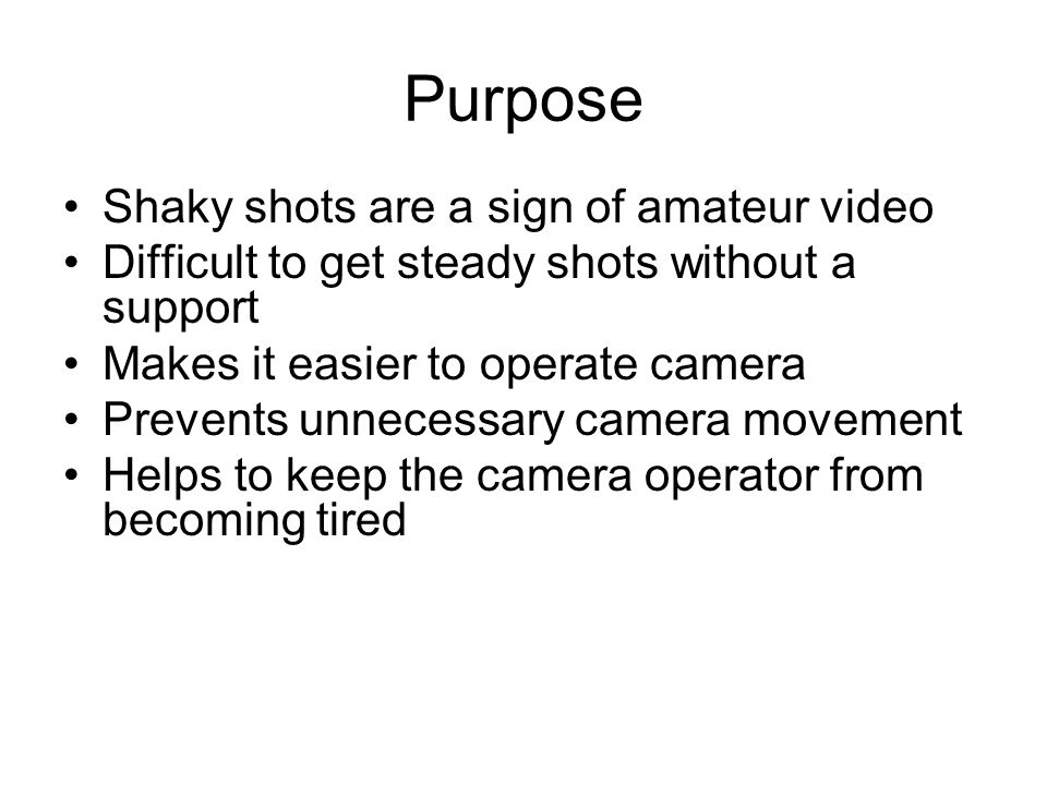Purpose Shaky shots are a sign of amateur video