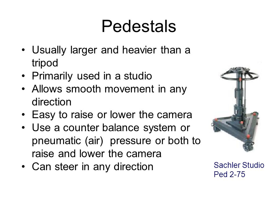 Pedestals Usually larger and heavier than a tripod