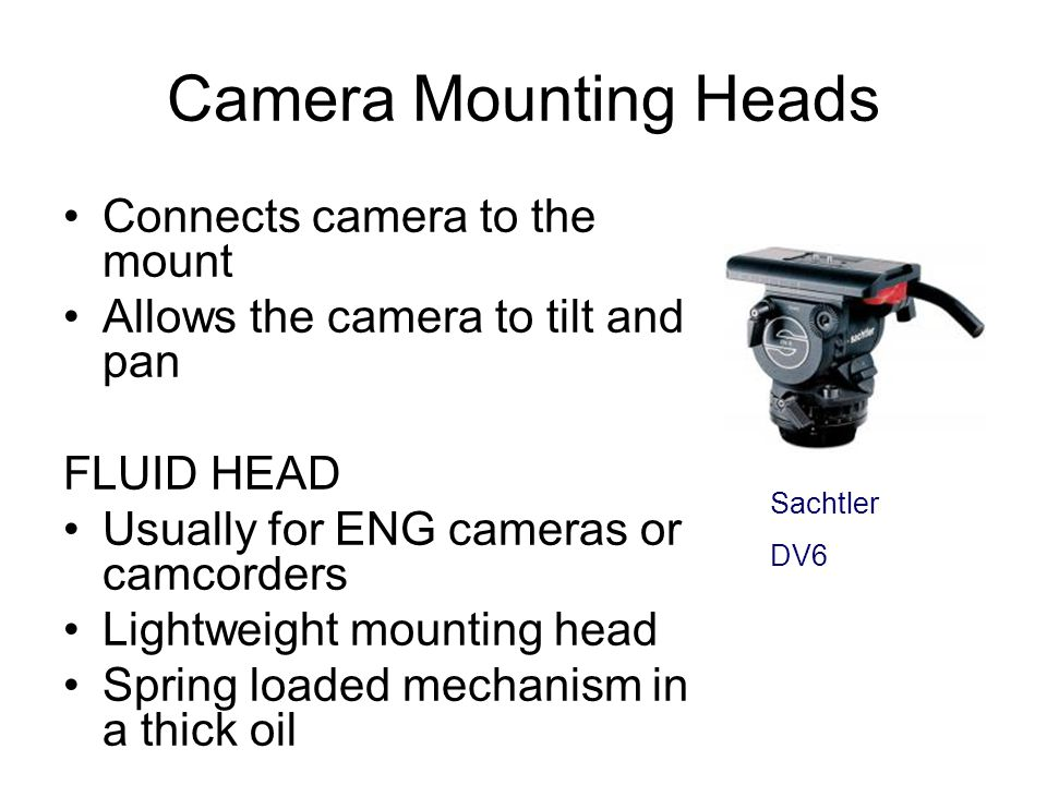 Camera Mounting Heads Connects camera to the mount