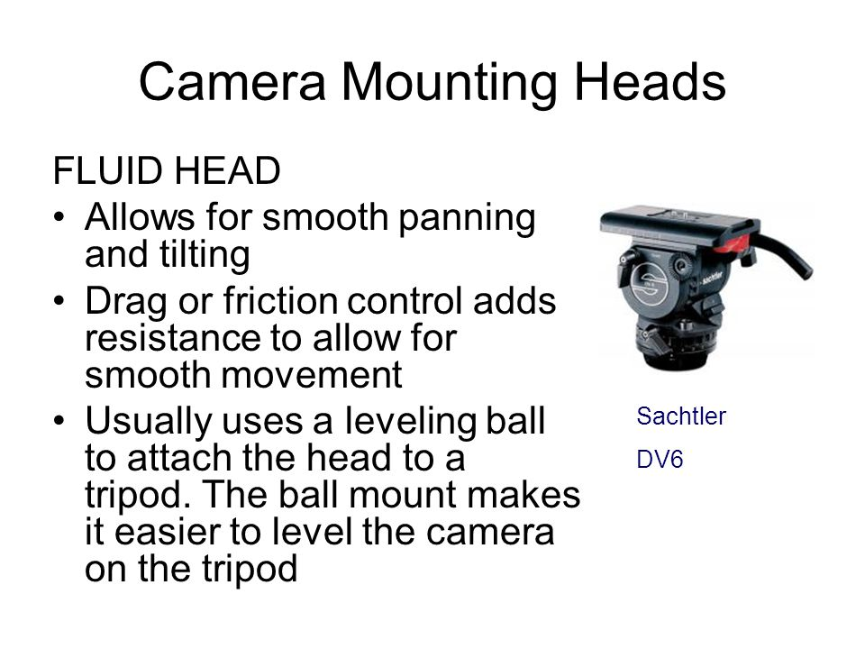 Camera Mounting Heads FLUID HEAD Allows for smooth panning and tilting