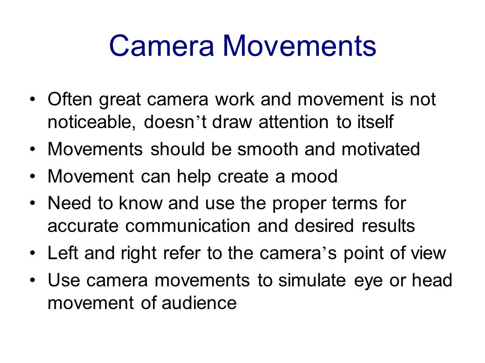 Camera Movements Often great camera work and movement is not noticeable, doesn't draw attention to itself.