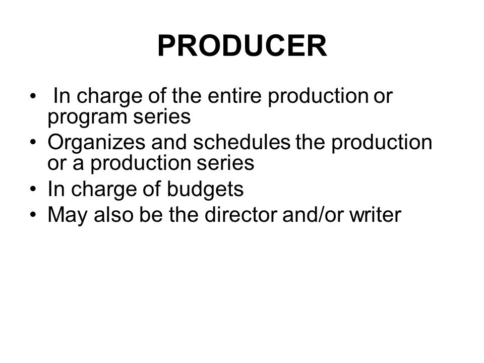 PRODUCER In charge of the entire production or program series