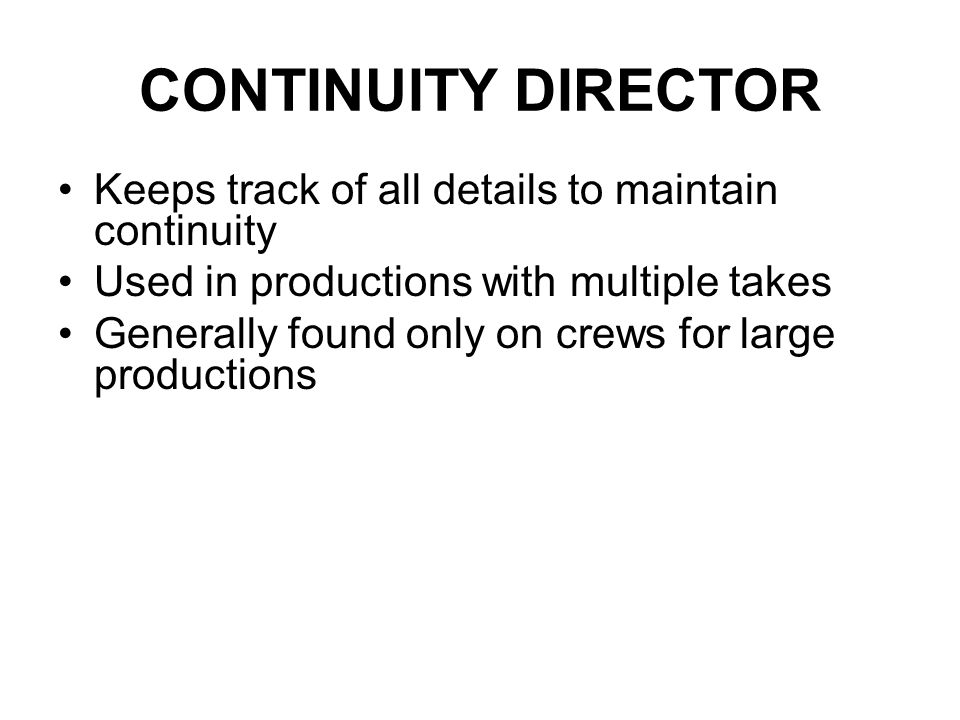 CONTINUITY DIRECTOR Keeps track of all details to maintain continuity