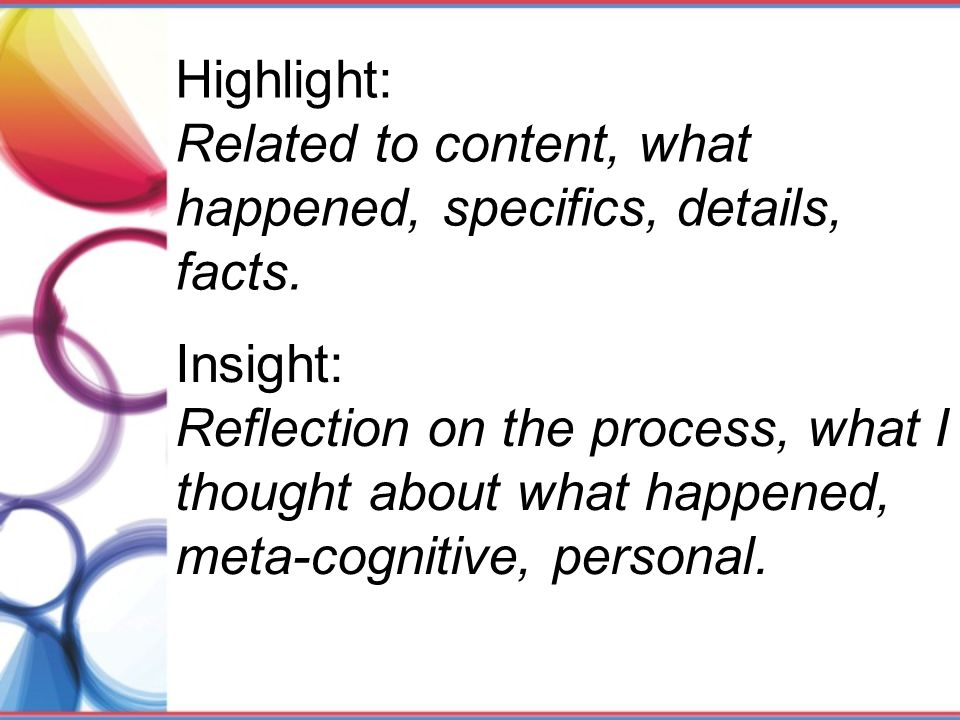 Highlight: Related to content, what happened, specifics, details, facts. Insight: