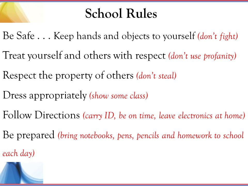 School Rules Be Safe . . . Keep hands and objects to yourself (don't fight) Treat yourself and others with respect (don't use profanity)