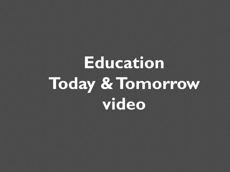 Education Today and Tomorrow Or other media