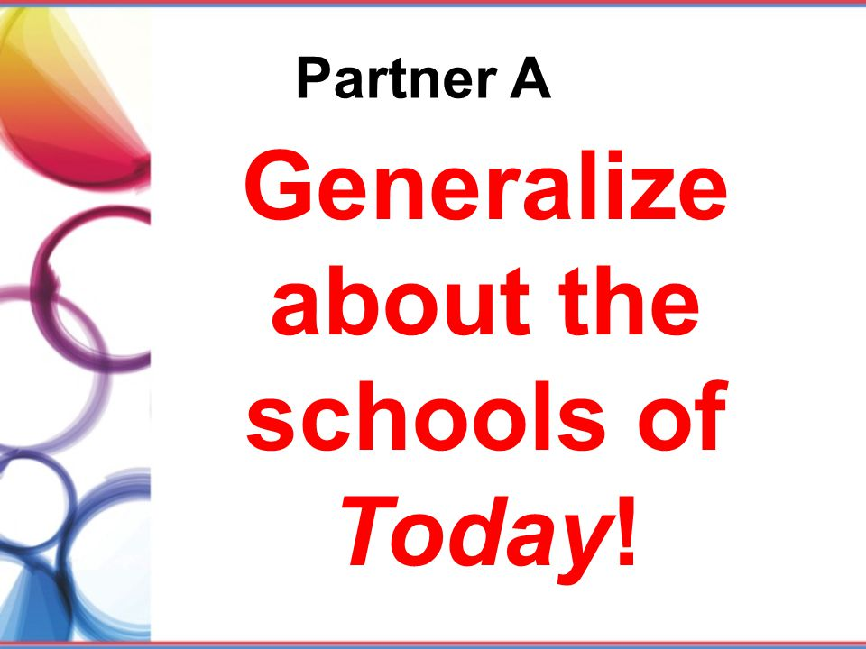 Generalize about the schools of Today!