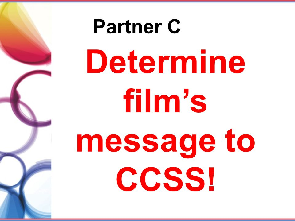 Determine film's message to CCSS!