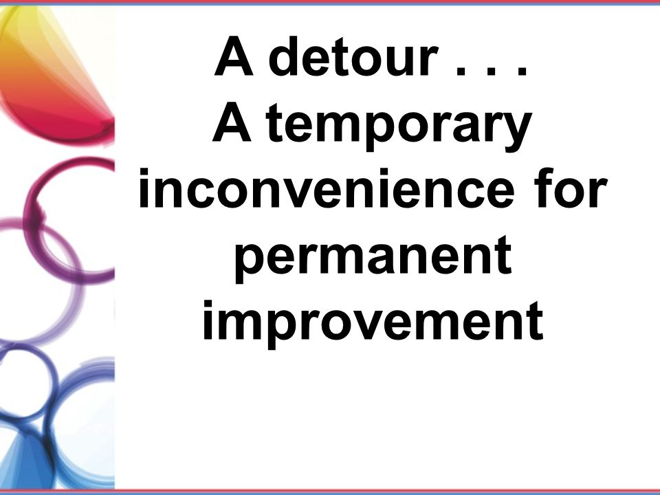 A temporary inconvenience for permanent improvement