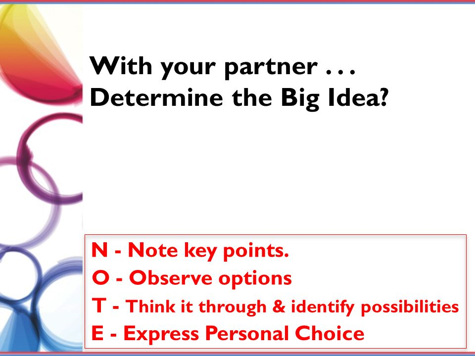 With your partner . . . Determine the Big Idea N - Note key points.