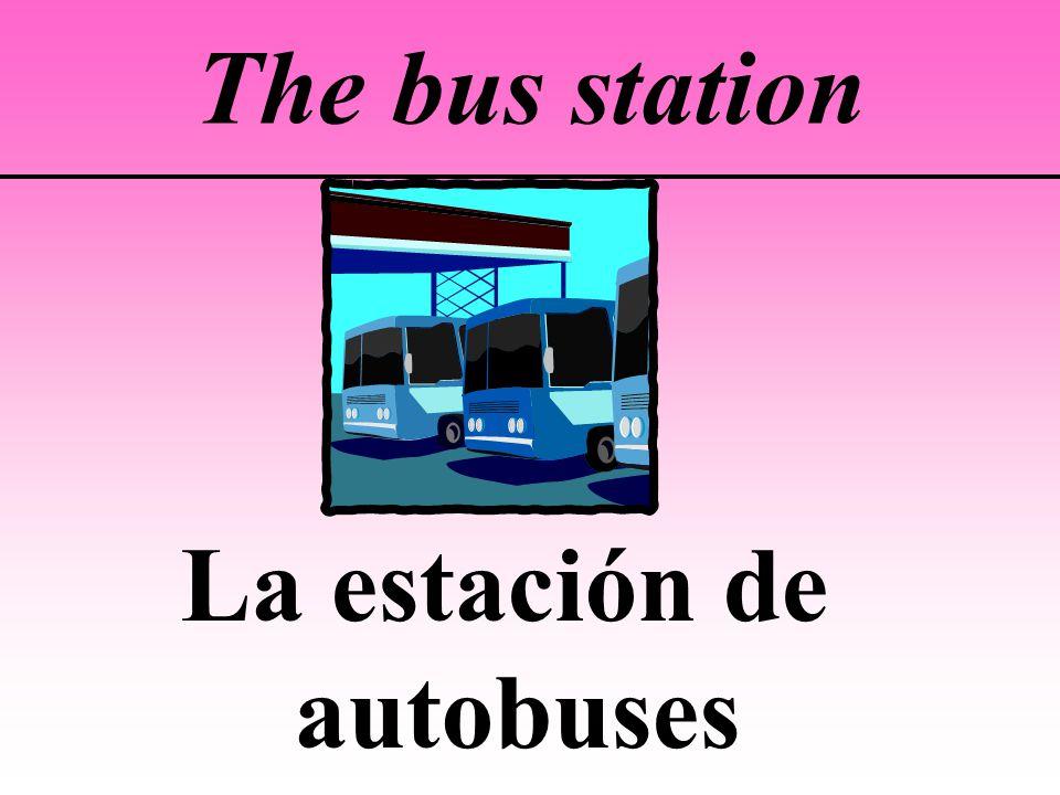 The bus station La estación de autobuses