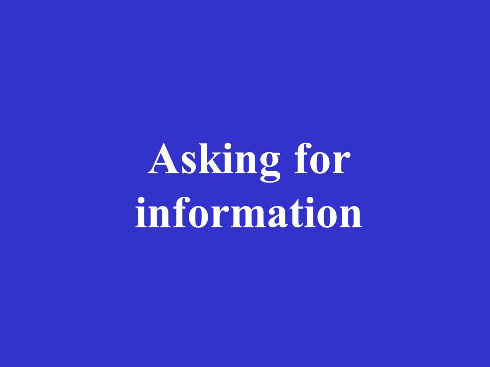 Asking for information