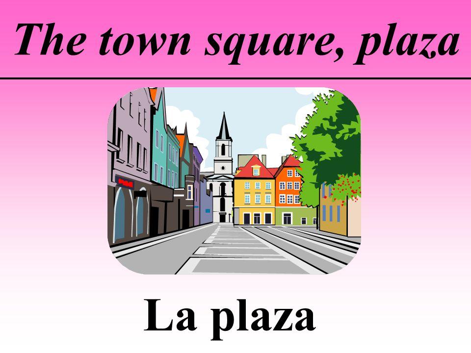 The town square, plaza La plaza