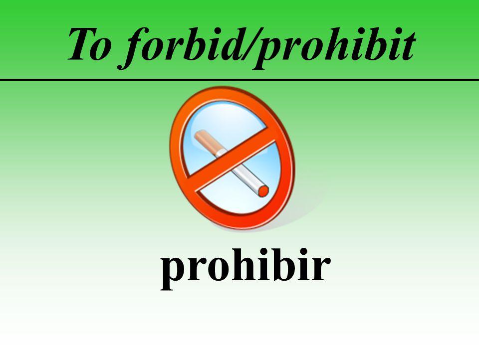 To forbid/prohibit prohibir