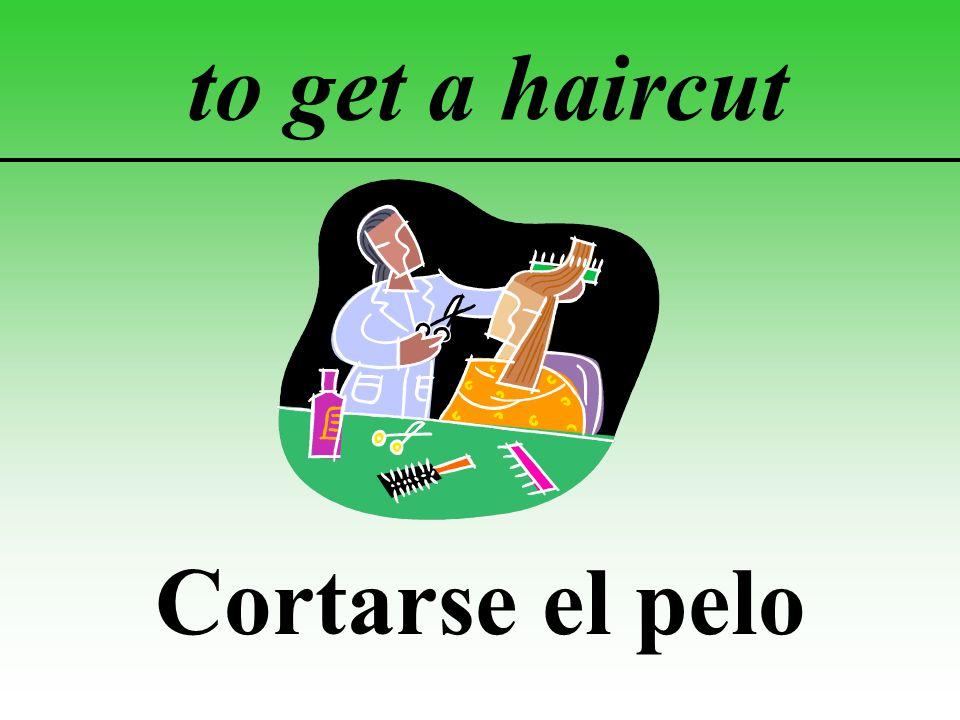to get a haircut Cortarse el pelo