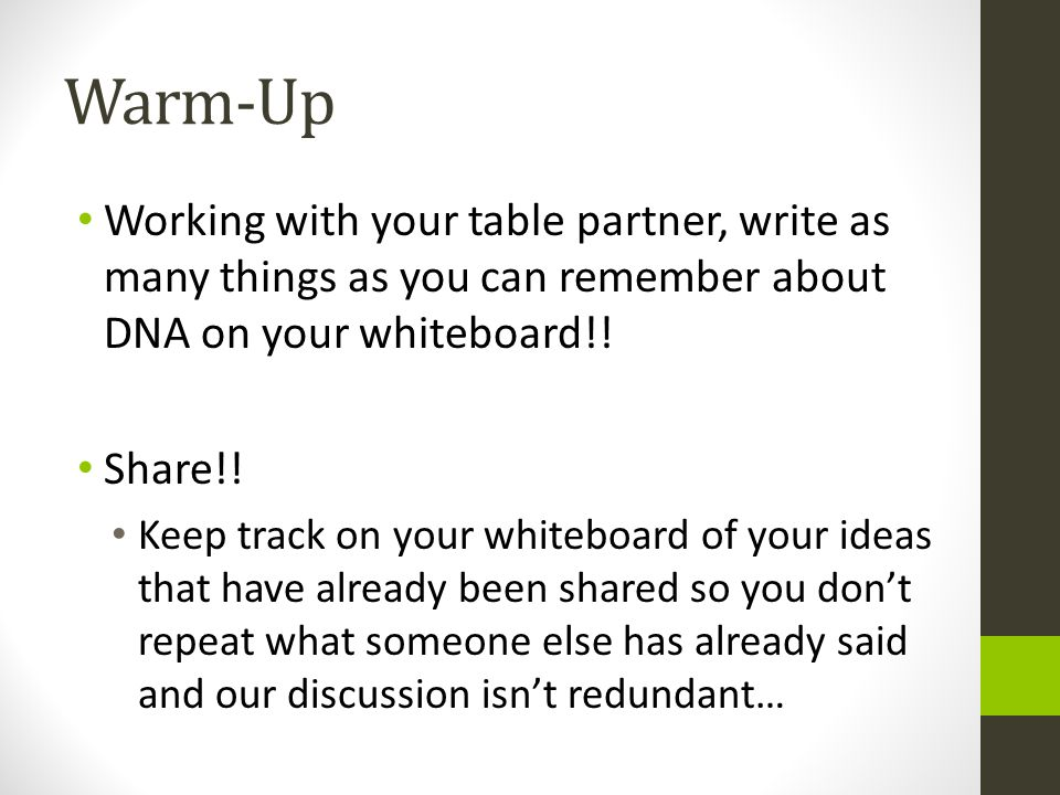 Warm-Up Working with your table partner, write as many things as you can remember about DNA on your whiteboard!!