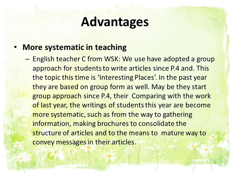 Advantages More systematic in teaching