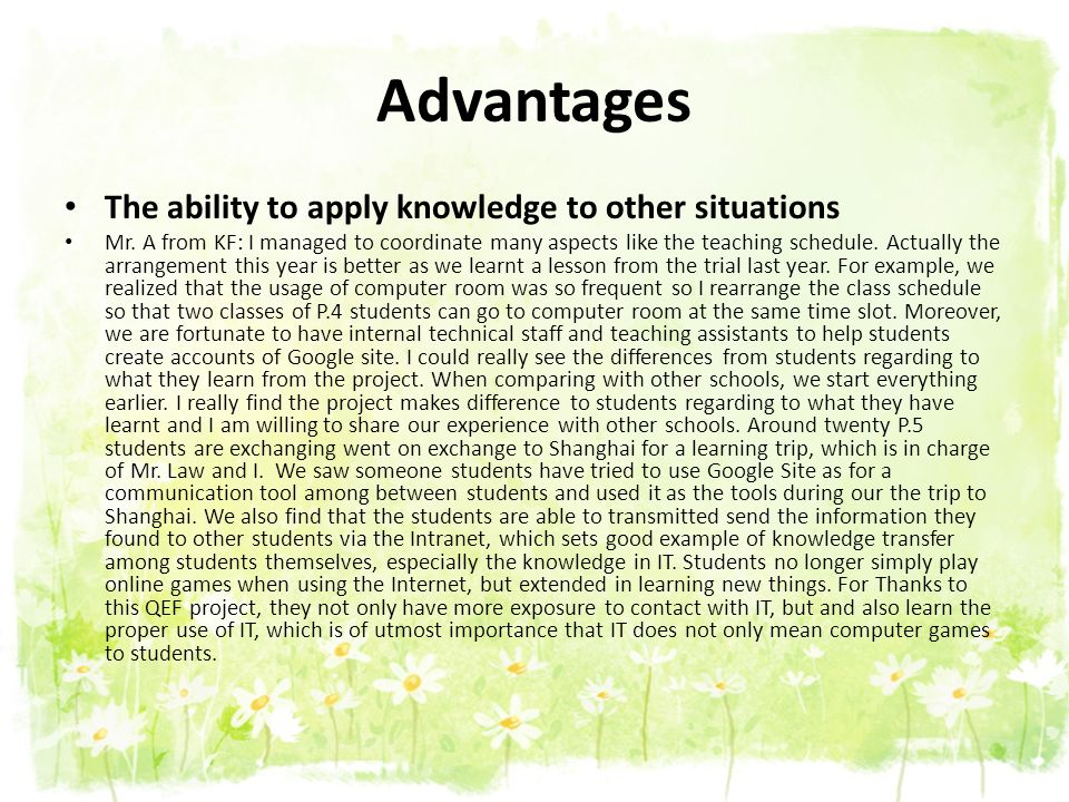 Advantages The ability to apply knowledge to other situations