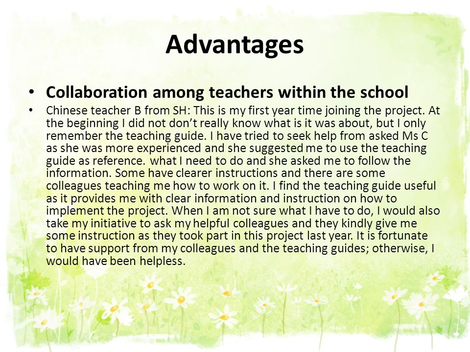 Advantages Collaboration among teachers within the school