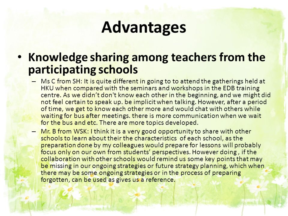 Advantages Knowledge sharing among teachers from the participating schools.