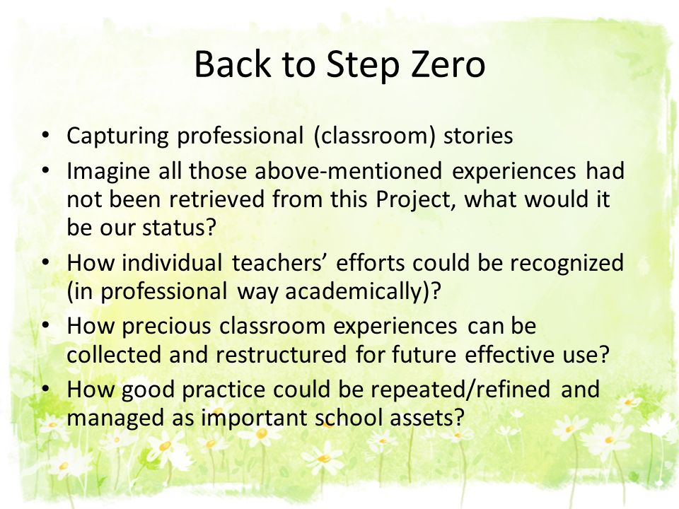 Back to Step Zero Capturing professional (classroom) stories