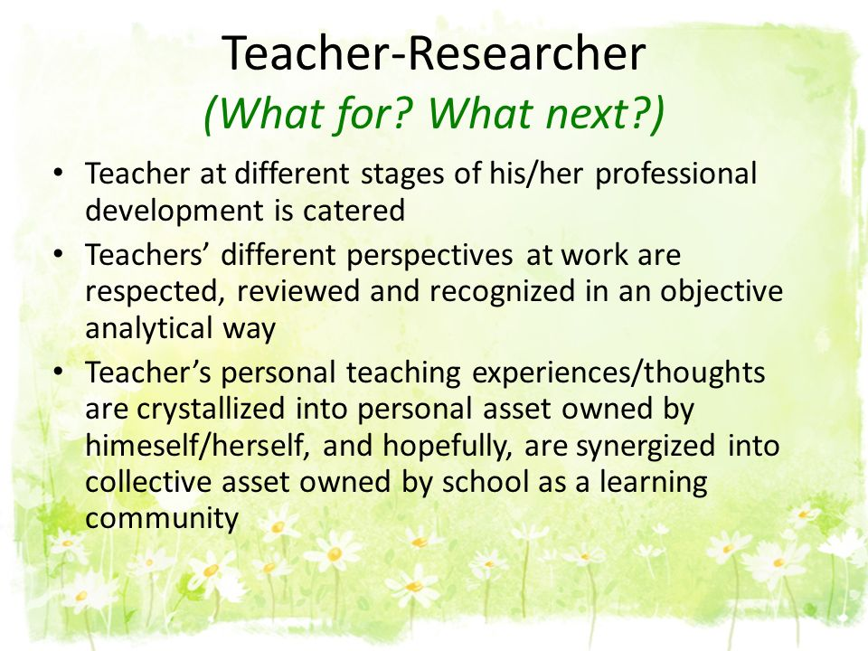 Teacher-Researcher (What for What next )