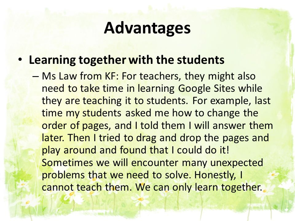 Advantages Learning together with the students