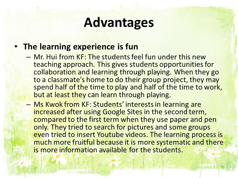 Advantages The learning experience is fun