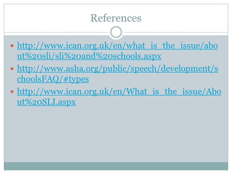 References http://www.ican.org.uk/en/what_is_the_issue/about%20sli/sli%20and%20schools.aspx.