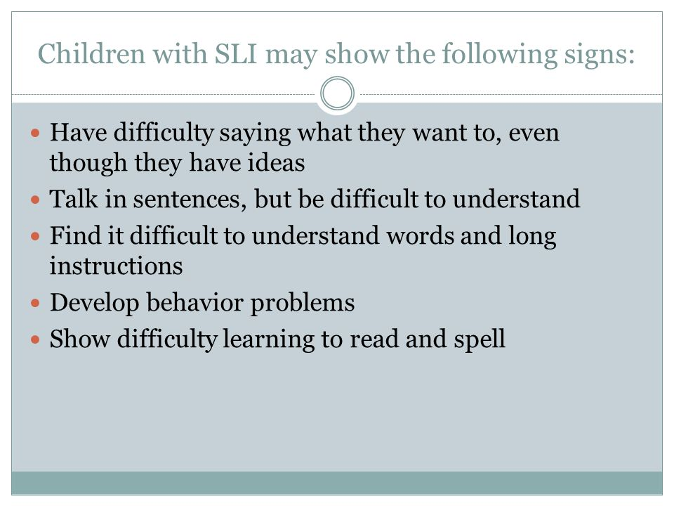 Children with SLI may show the following signs: