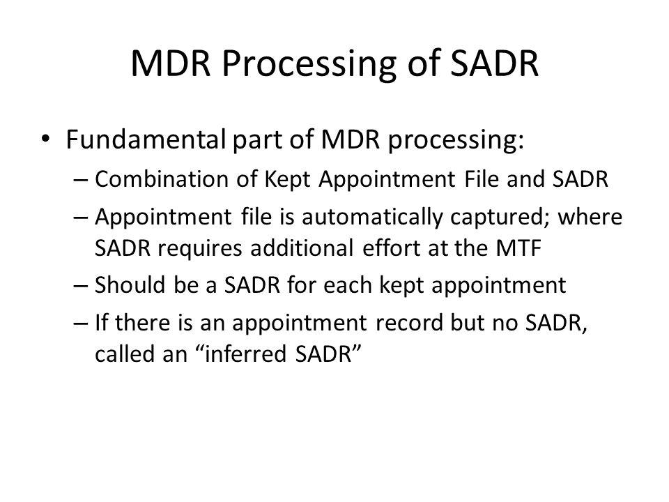 MDR Processing of SADR Fundamental part of MDR processing: