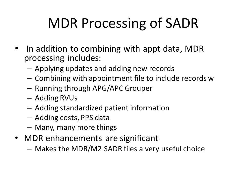 MDR Processing of SADR In addition to combining with appt data, MDR processing includes: Applying updates and adding new records.