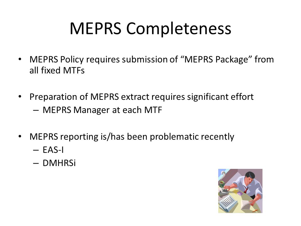 MEPRS Completeness MEPRS Policy requires submission of MEPRS Package from all fixed MTFs. Preparation of MEPRS extract requires significant effort.
