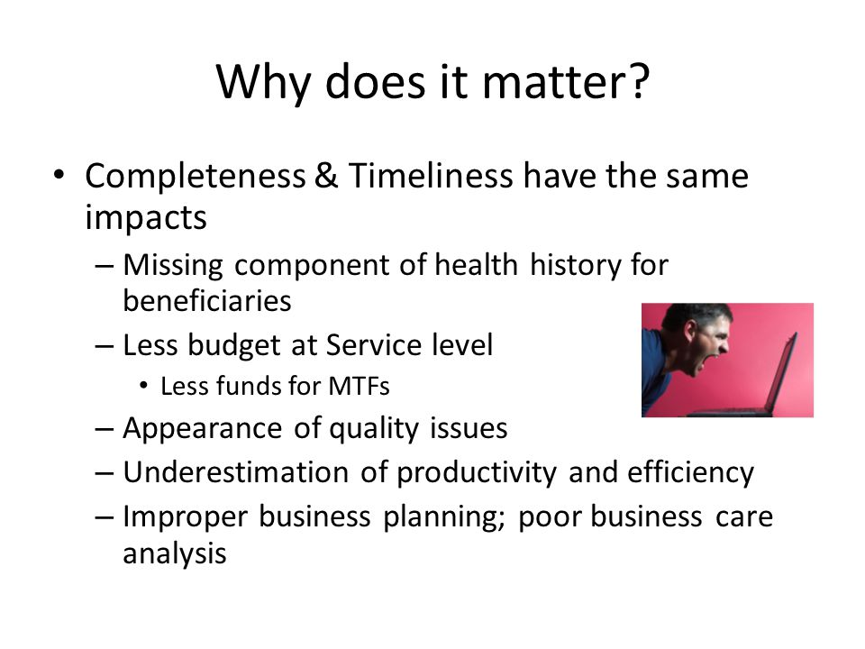 Why does it matter Completeness & Timeliness have the same impacts