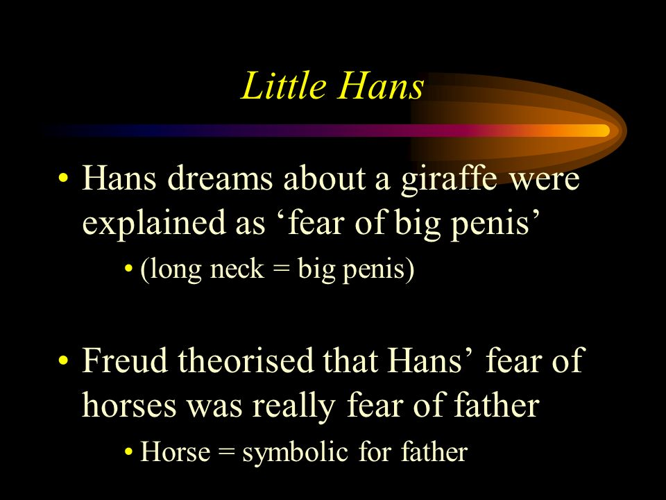 Little Hans Hans dreams about a giraffe were explained as 'fear of big penis' (long neck = big penis)