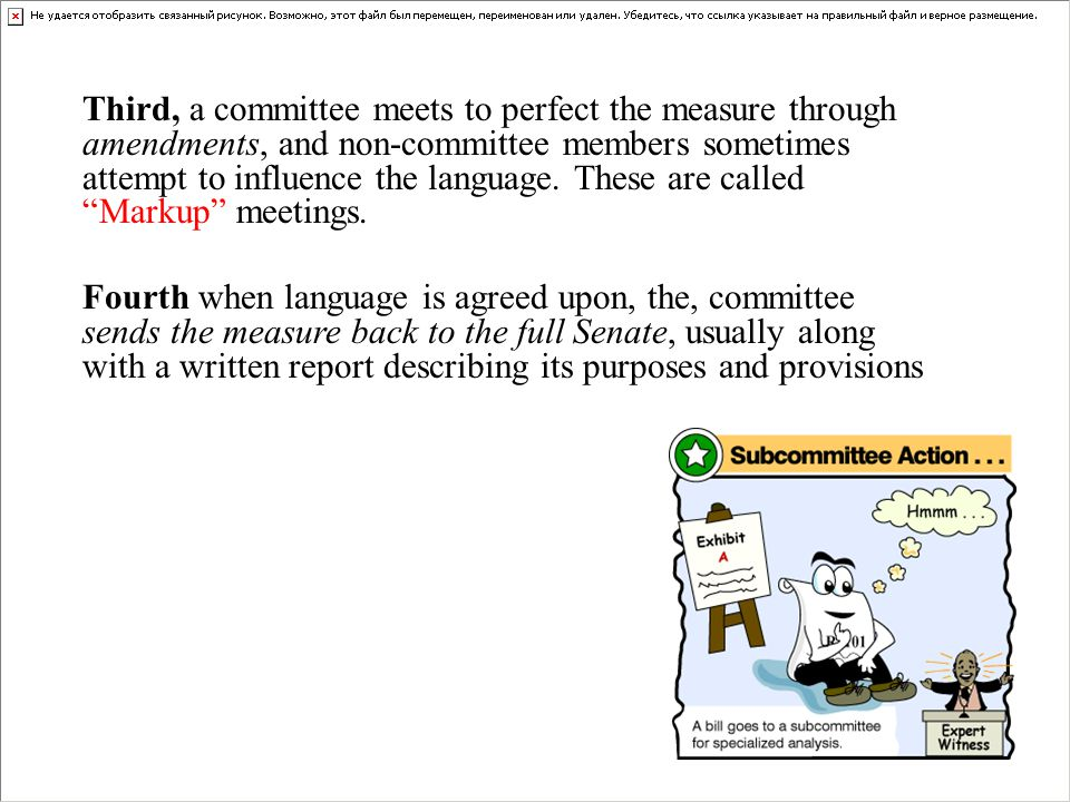 Third, a committee meets to perfect the measure through amendments, and non-committee members sometimes attempt to influence the language. These are called Markup meetings.