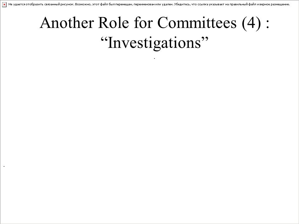 Another Role for Committees (4) : Investigations .