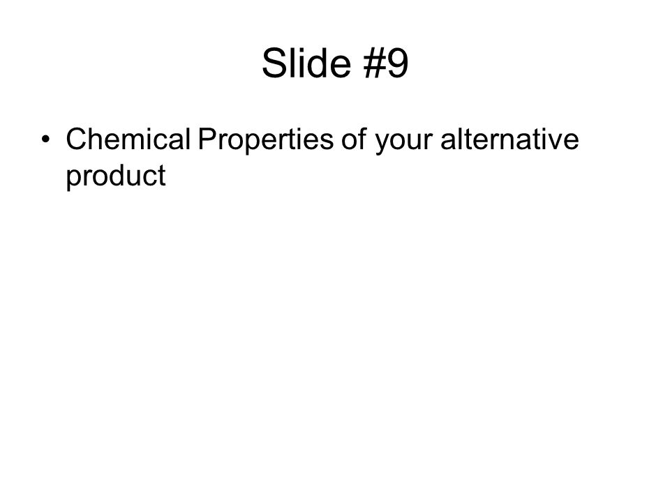 Slide #9 Chemical Properties of your alternative product