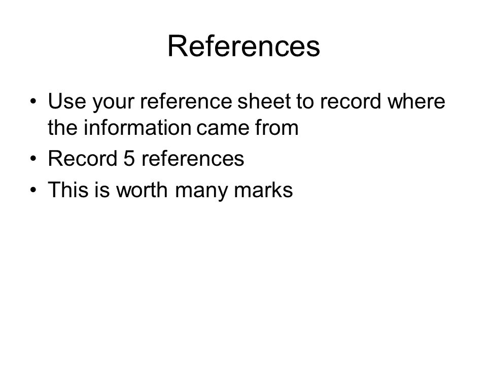 References Use your reference sheet to record where the information came from. Record 5 references.