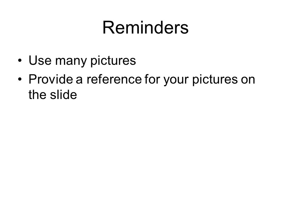 Reminders Use many pictures