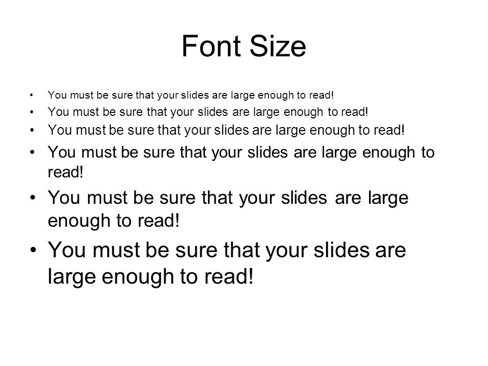 Font Size You must be sure that your slides are large enough to read!