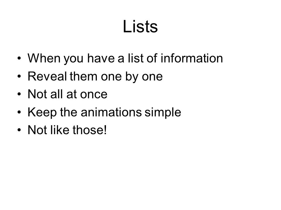 Lists When you have a list of information Reveal them one by one