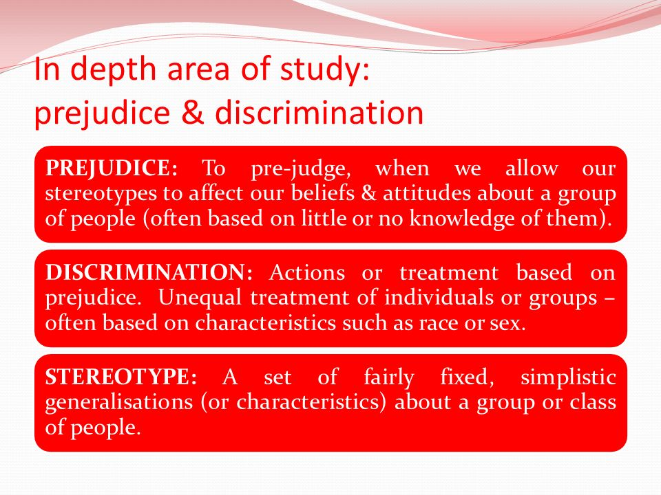 In depth area of study: prejudice & discrimination