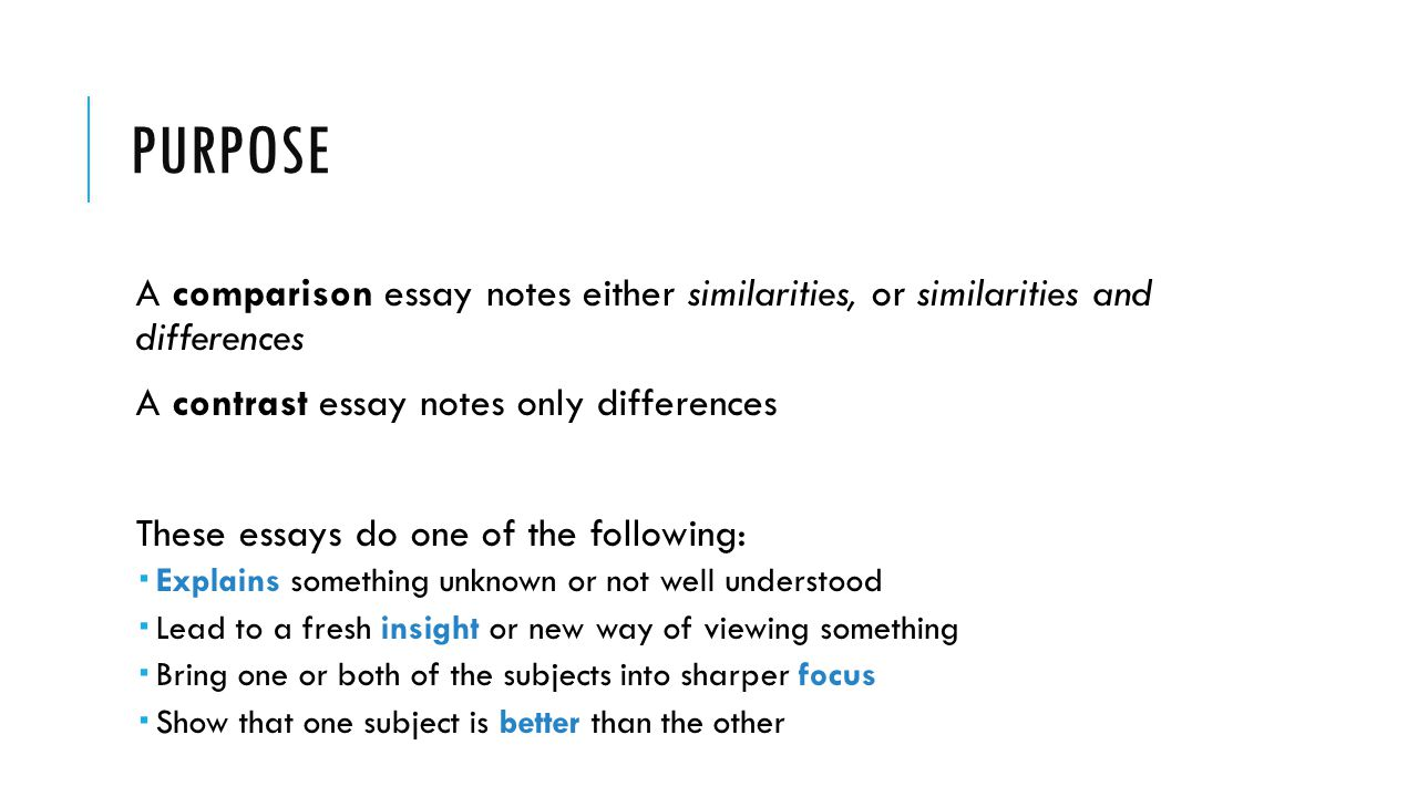purpose A comparison essay notes either similarities, or similarities and differences. A contrast essay notes only differences.