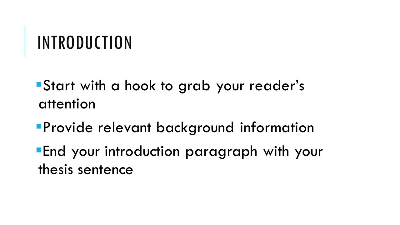 Introduction Start with a hook to grab your reader's attention