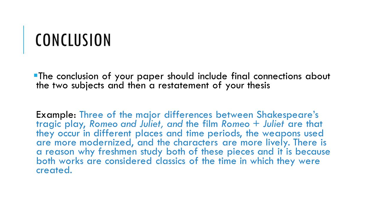 Conclusion The conclusion of your paper should include final connections about the two subjects and then a restatement of your thesis.