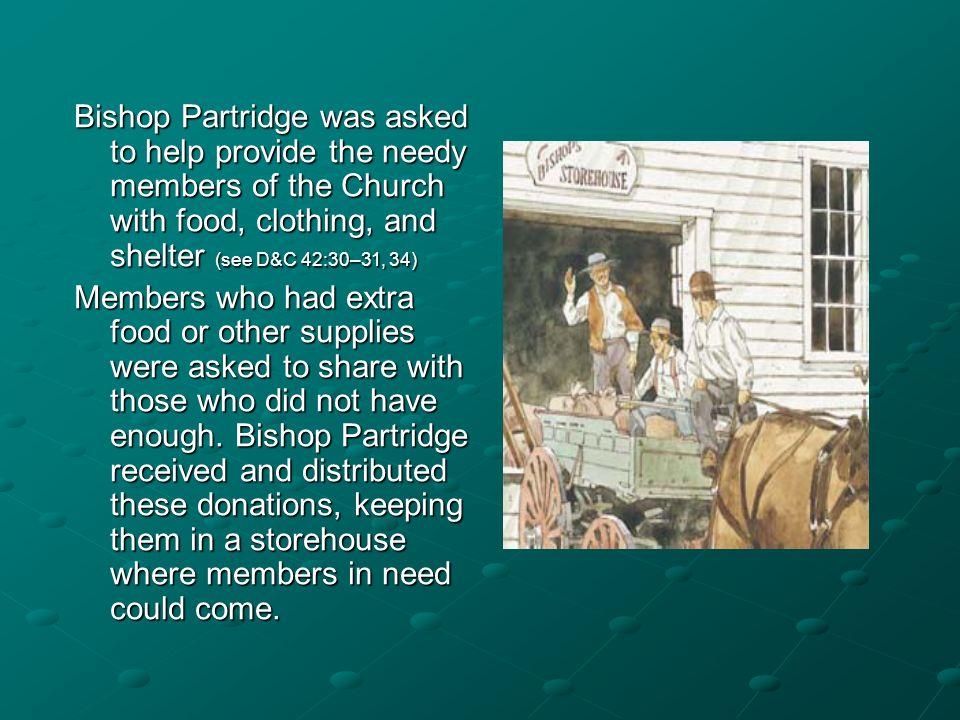 Bishop Partridge was asked to help provide the needy members of the Church with food, clothing, and shelter (see D&C 42:30–31, 34)