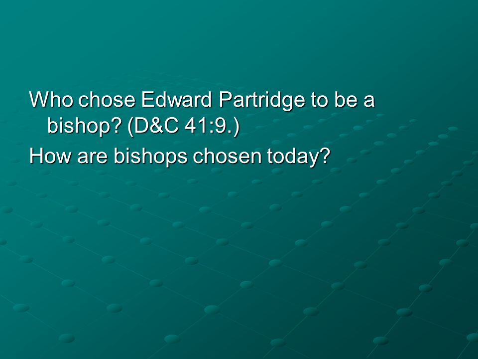 Who chose Edward Partridge to be a bishop (D&C 41:9.)