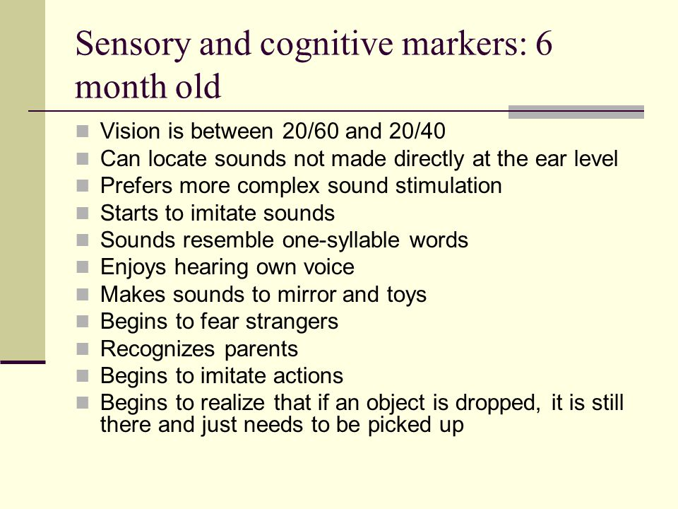Sensory and cognitive markers: 6 month old