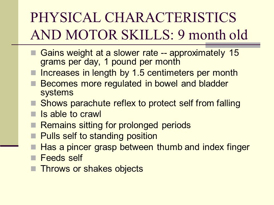 PHYSICAL CHARACTERISTICS AND MOTOR SKILLS: 9 month old